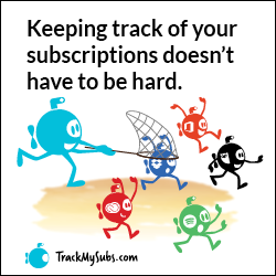keep track of your subscriptions